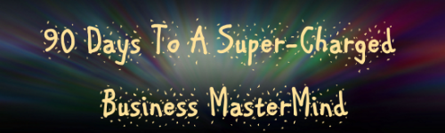 90 Day Super-Charged Business Mastermind